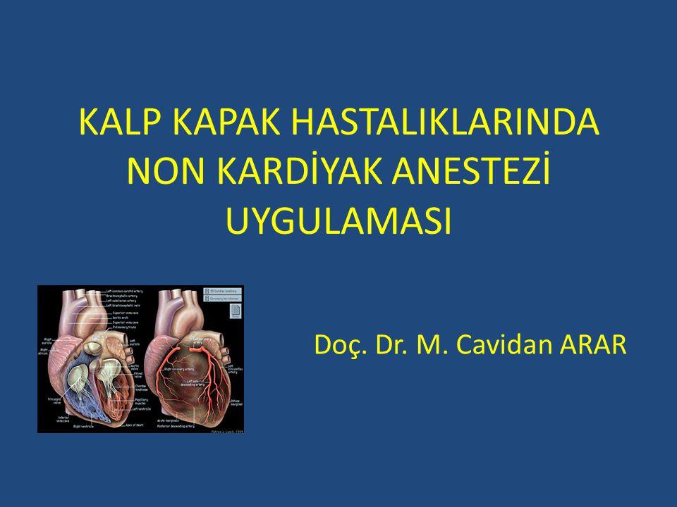 KALP KAPAK HASTALIKLARINDA NON KARDİYAK ANESTEZİ UYGULAMASI Doç. Dr. M. Cavidan ARAR
