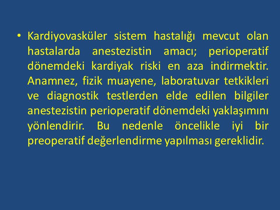 Kardiyovasküler sistem hastalığı mevcut olan hastalarda anestezistin amacı; perioperatif dönemdeki kardiyak riski en aza indirmektir. Anamnez, fizik m
