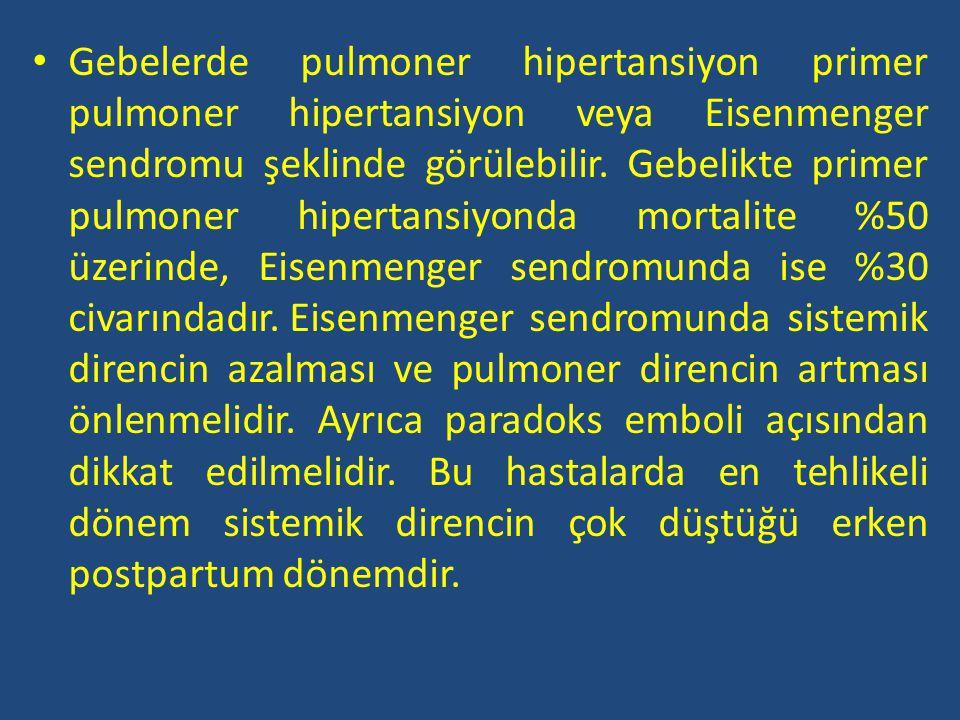 Gebelerde pulmoner hipertansiyon primer pulmoner hipertansiyon veya Eisenmenger sendromu şeklinde görülebilir. Gebelikte primer pulmoner hipertansiyon