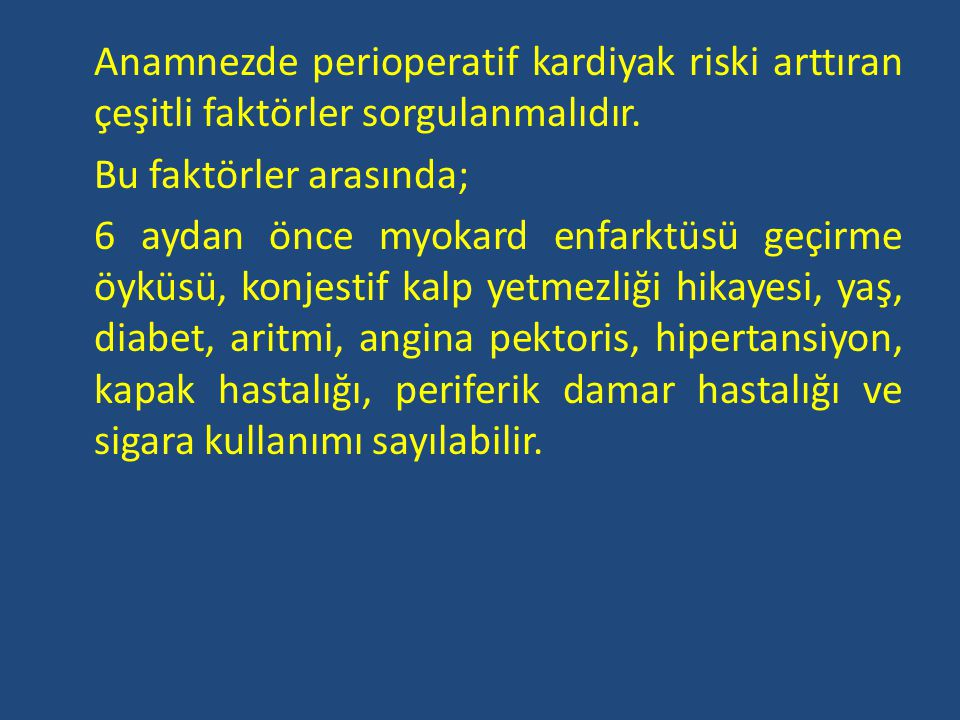 Anamnezde perioperatif kardiyak riski arttıran çeşitli faktörler sorgulanmalıdır.