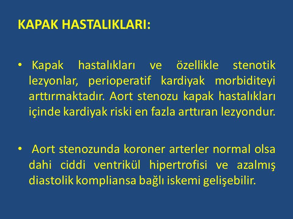 KAPAK HASTALIKLARI: Kapak hastalıkları ve özellikle stenotik lezyonlar, perioperatif kardiyak morbiditeyi arttırmaktadır. Aort stenozu kapak hastalıkl