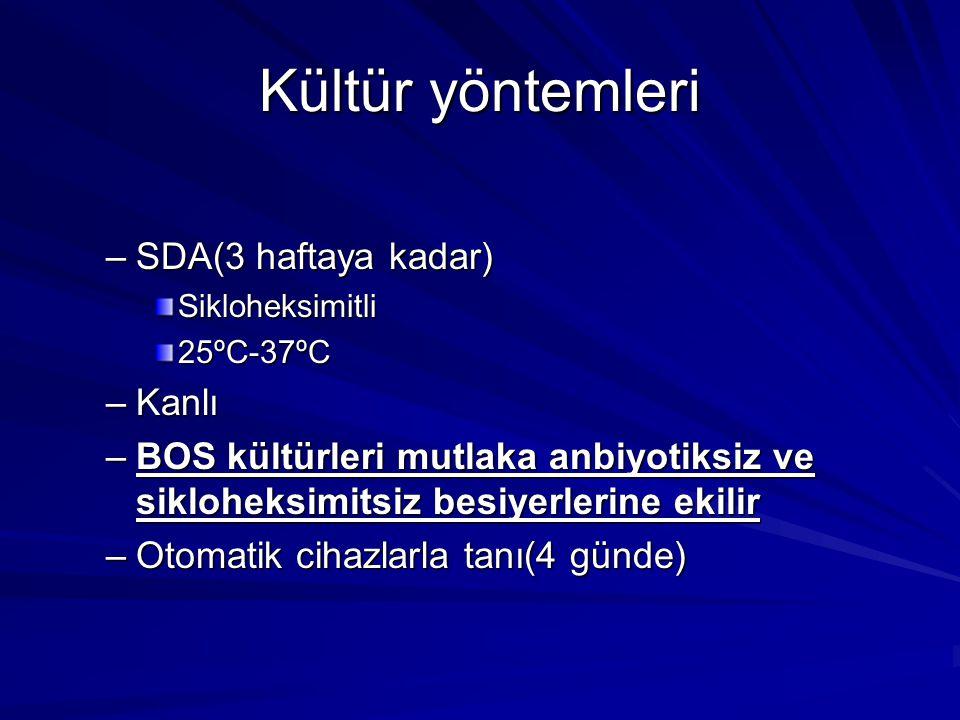 –SDA(3 haftaya kadar) Sikloheksimitli 25ºC-37ºC –Kanlı –BOS kültürleri mutlaka anbiyotiksiz ve sikloheksimitsiz besiyerlerine ekilir –Otomatik cihazla