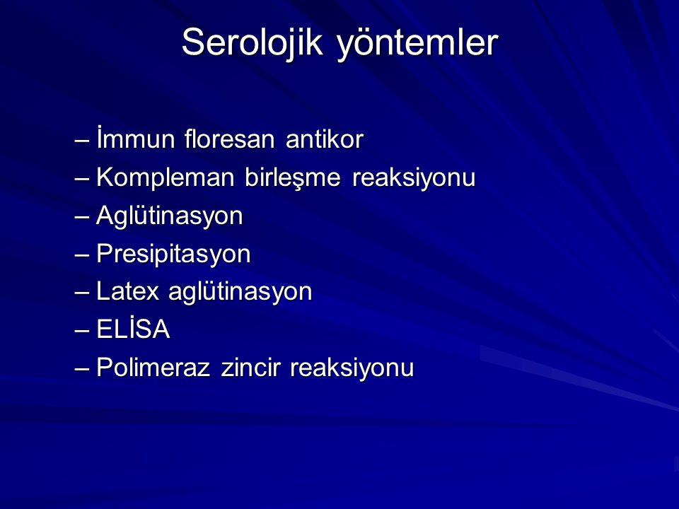 Serolojik yöntemler –İmmun floresan antikor –Kompleman birleşme reaksiyonu –Aglütinasyon –Presipitasyon –Latex aglütinasyon –ELİSA –Polimeraz zincir r