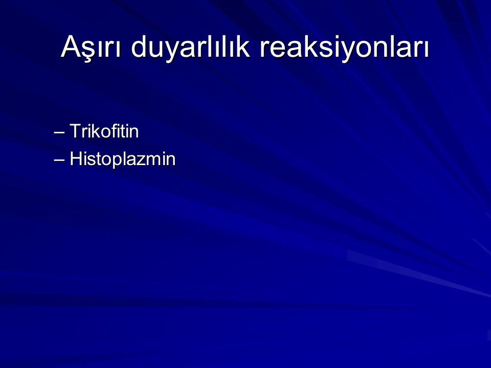 Aşırı duyarlılık reaksiyonları –Trikofitin –Histoplazmin