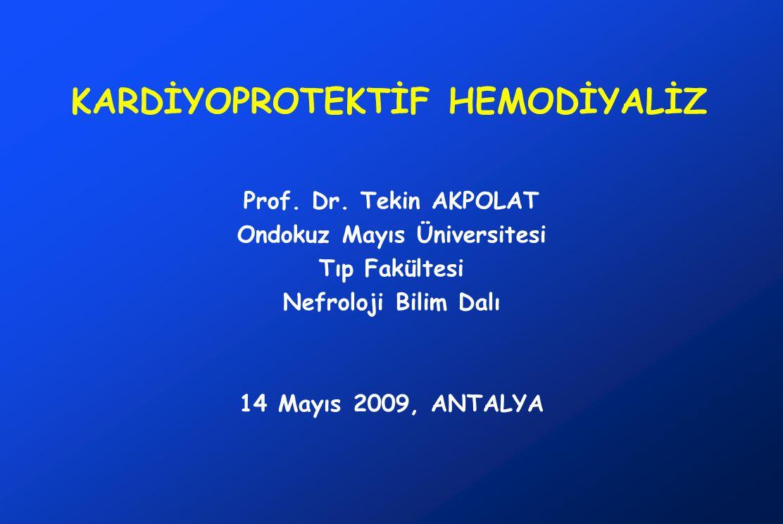 KARDİYOPROTEKTİF HEMODİYALİZ Prof. Dr. Tekin AKPOLAT Ondokuz Mayıs Üniversitesi Tıp Fakültesi Nefroloji Bilim Dalı 14 Mayıs 2009, ANTALYA