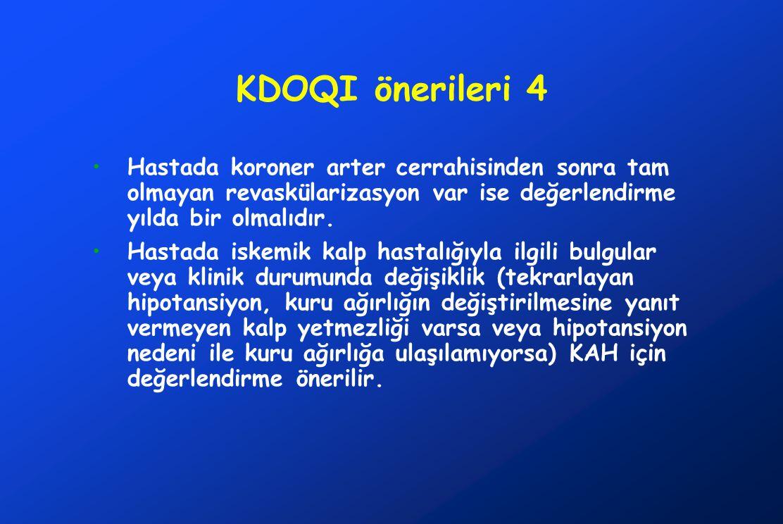 KDOQI önerileri 4 Hastada koroner arter cerrahisinden sonra tam olmayan revaskülarizasyon var ise değerlendirme yılda bir olmalıdır. Hastada iskemik k