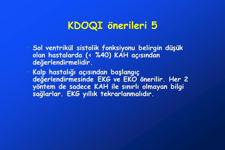 KDOQI önerileri 5 Sol ventrikül sistolik fonksiyonu belirgin düşük olan hastalarda (< %40) KAH açısından değerlendirmelidir. Kalp hastalığı açısından