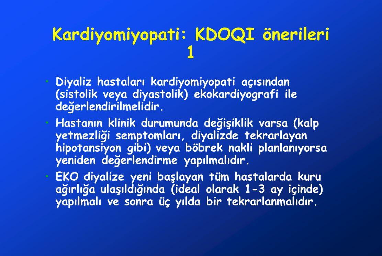 Kardiyomiyopati: KDOQI önerileri 1 Diyaliz hastaları kardiyomiyopati açısından (sistolik veya diyastolik) ekokardiyografi ile değerlendirilmelidir.
