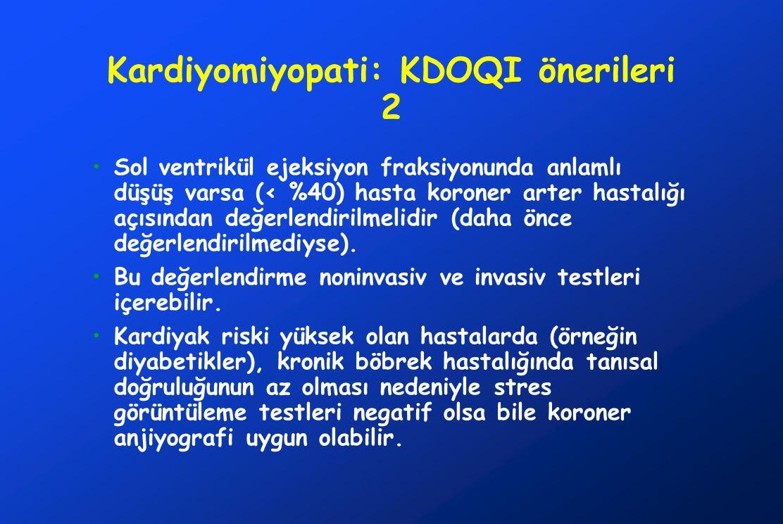 Kardiyomiyopati: KDOQI önerileri 2 Sol ventrikül ejeksiyon fraksiyonunda anlamlı düşüş varsa (< %40) hasta koroner arter hastalığı açısından değerlend