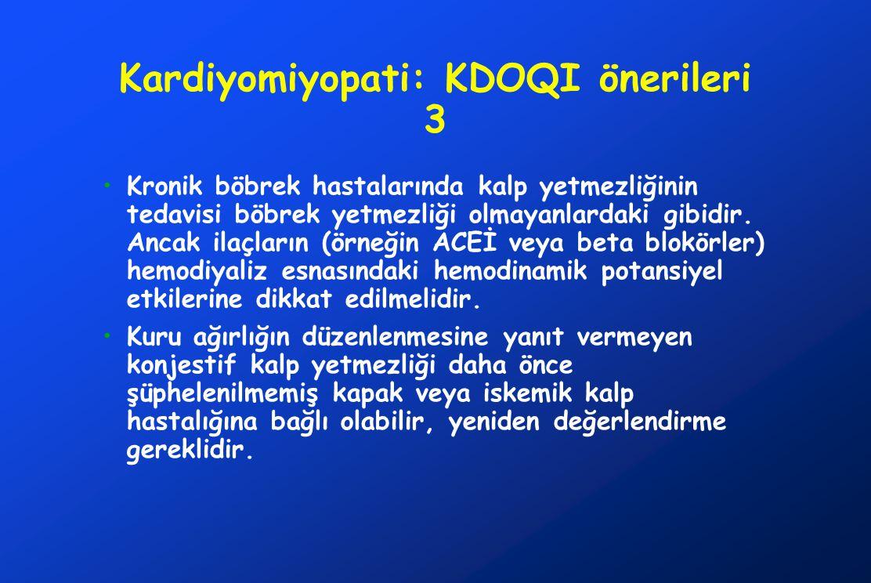 Kardiyomiyopati: KDOQI önerileri 3 Kronik böbrek hastalarında kalp yetmezliğinin tedavisi böbrek yetmezliği olmayanlardaki gibidir. Ancak ilaçların (ö