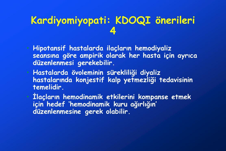Kardiyomiyopati: KDOQI önerileri 4 Hipotansif hastalarda ilaçların hemodiyaliz seansına göre ampirik olarak her hasta için ayrıca düzenlenmesi gerekebilir.