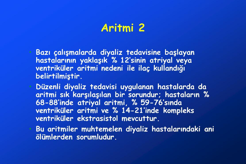 Aritmi 2 Bazı çalışmalarda diyaliz tedavisine başlayan hastalarının yaklaşık % 12'sinin atriyal veya ventriküler aritmi nedeni ile ilaç kullandığı belirtilmiştir.