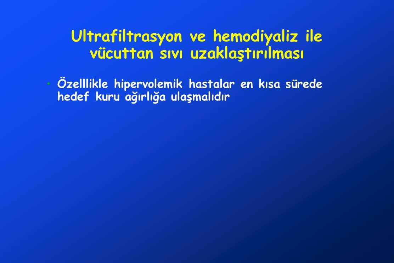 Ultrafiltrasyon ve hemodiyaliz ile vücuttan sıvı uzaklaştırılması Özelllikle hipervolemik hastalar en kısa sürede hedef kuru ağırlığa ulaşmalıdır