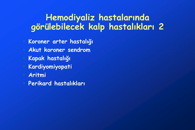 Hemodiyaliz hastalarında görülebilecek kalp hastalıkları 2 Koroner arter hastalığı Akut koroner sendrom Kapak hastalığı Kardiyomiyopati Aritmi Perikar
