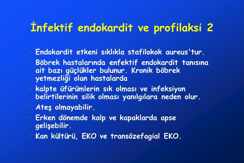 İnfektif endokardit ve profilaksi 2 Endokardit etkeni sıklıkla stafilokok aureus'tur. Böbrek hastalarında enfektif endokardit tanısına ait bazı güçlük