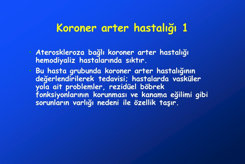 Koroner arter hastalığı 1 Ateroskleroza bağlı koroner arter hastalığı hemodiyaliz hastalarında sıktır.