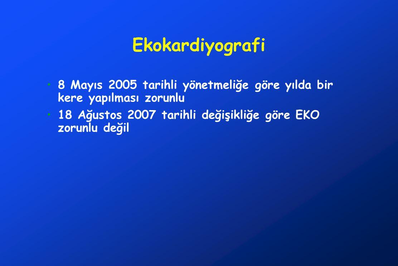 Ekokardiyografi 8 Mayıs 2005 tarihli yönetmeliğe göre yılda bir kere yapılması zorunlu 18 Ağustos 2007 tarihli değişikliğe göre EKO zorunlu değil