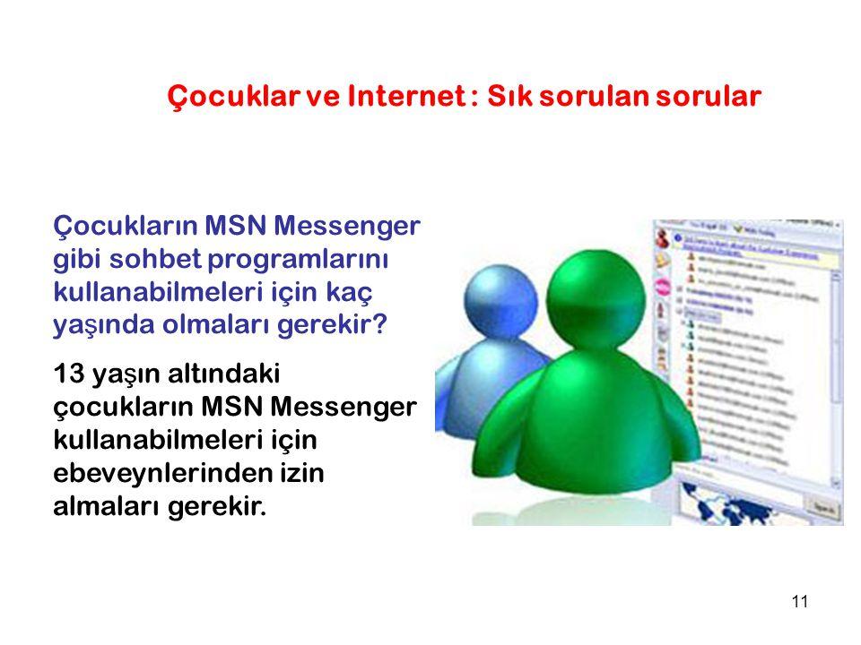 11 Çocukların MSN Messenger gibi sohbet programlarını kullanabilmeleri için kaç ya ş ında olmaları gerekir.