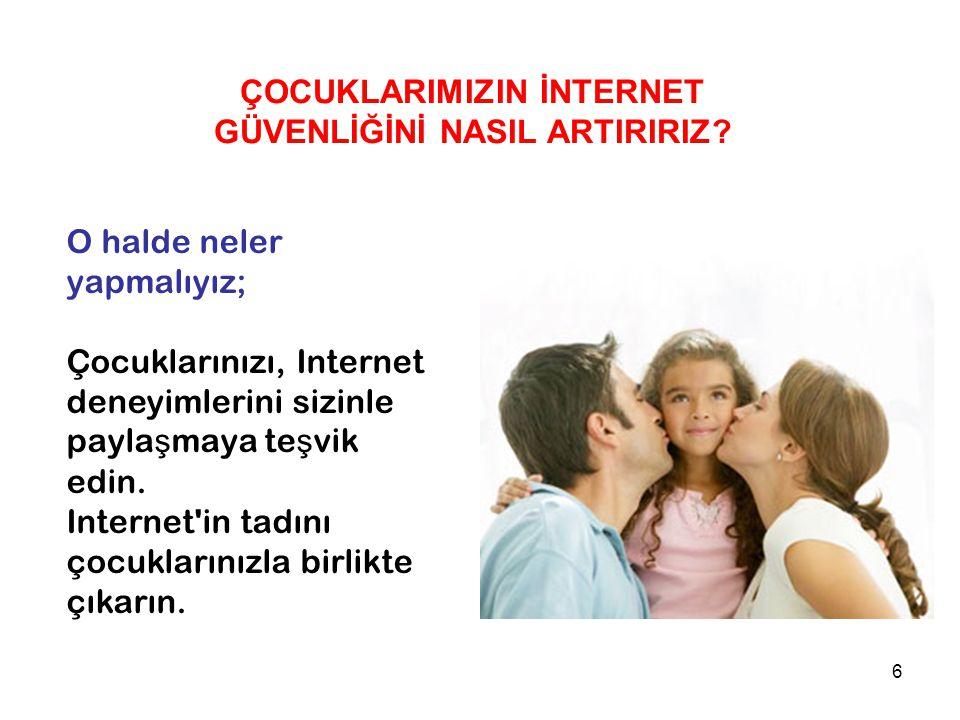 6 O halde neler yapmalıyız; Çocuklarınızı, Internet deneyimlerini sizinle payla ş maya te ş vik edin.