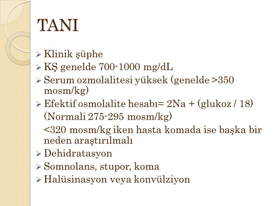 TANI  Klinik şüphe  KŞ genelde 700-1000 mg/dL  Serum ozmolalitesi yüksek (genelde >350 mosm/kg)  Efektif osmolalite hesabı= 2Na + (glukoz / 18) (Normali 275-295 mosm/kg) <320 mosm/kg iken hasta komada ise başka bir neden araştırılmalı  Dehidratasyon  Somnolans, stupor, koma  Halüsinasyon veya konvülziyon