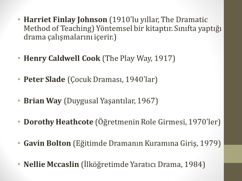 Harriet Finlay Johnson (1910'lu yıllar, The Dramatic Method of Teaching) Yöntemsel bir kitaptır. Sınıfta yaptığı drama çalışmalarını içerir.) Henry Ca