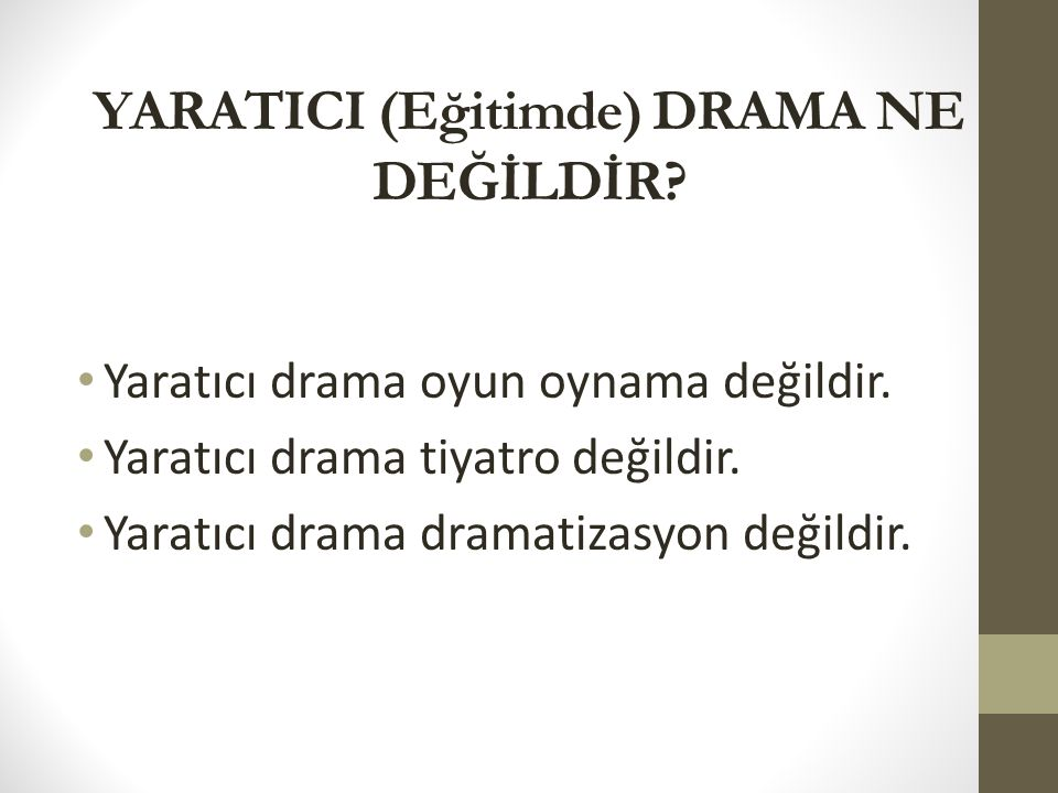 YARATICI (Eğitimde) DRAMA NE DEĞİLDİR.Yaratıcı drama oyun oynama değildir.