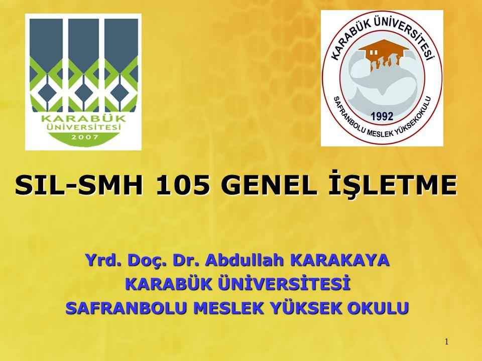1 SIL-SMH 105 GENEL İŞLETME Yrd. Doç. Dr. Abdullah KARAKAYA KARABÜK ÜNİVERSİTESİ SAFRANBOLU MESLEK YÜKSEK OKULU