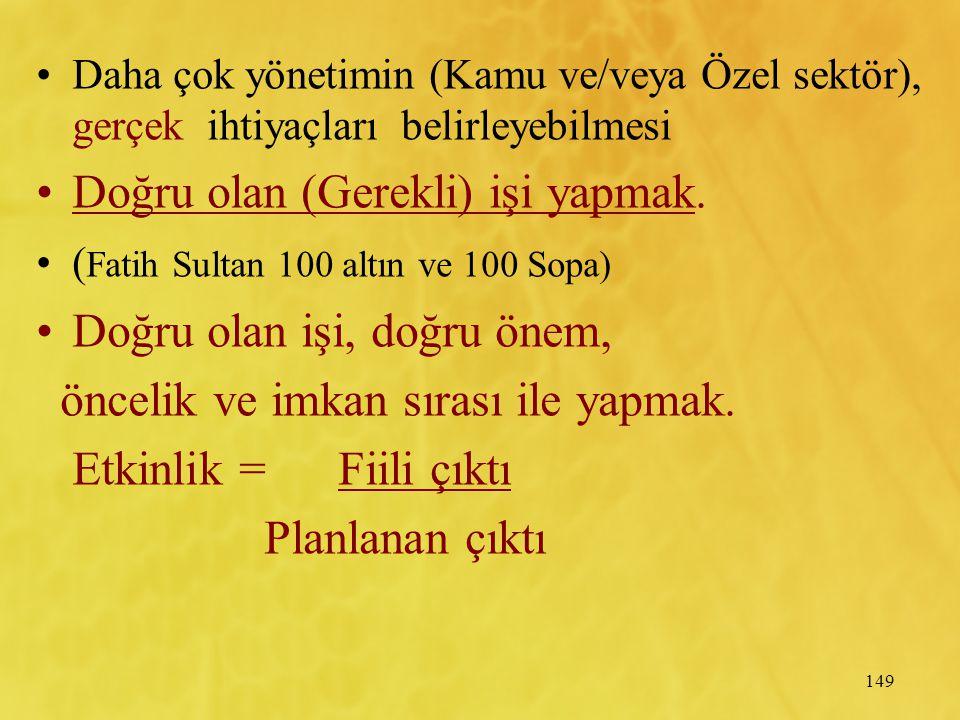 149 Daha çok yönetimin (Kamu ve/veya Özel sektör), gerçek ihtiyaçları belirleyebilmesi Doğru olan (Gerekli) işi yapmak. ( Fatih Sultan 100 altın ve 10