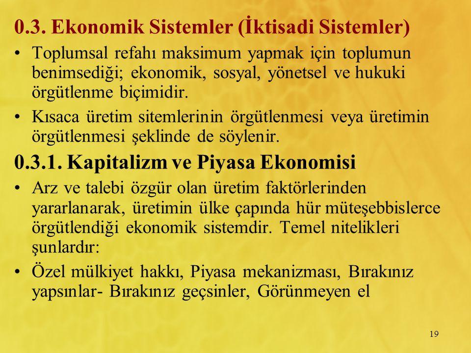 19 0.3. Ekonomik Sistemler (İktisadi Sistemler) Toplumsal refahı maksimum yapmak için toplumun benimsediği; ekonomik, sosyal, yönetsel ve hukuki örgüt