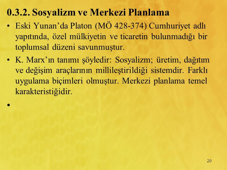 20 0.3.2. Sosyalizm ve Merkezi Planlama Eski Yunan'da Platon (MÖ 428-374) Cumhuriyet adlı yapıtında, özel mülkiyetin ve ticaretin bulunmadığı bir topl