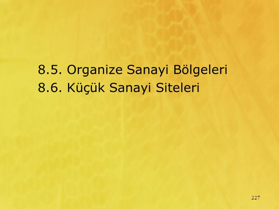 227 8.5. Organize Sanayi Bölgeleri 8.6. Küçük Sanayi Siteleri