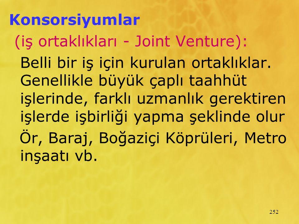 252 Konsorsiyumlar (iş ortaklıkları - Joint Venture): Belli bir iş için kurulan ortaklıklar. Genellikle büyük çaplı taahhüt işlerinde, farklı uzmanlık