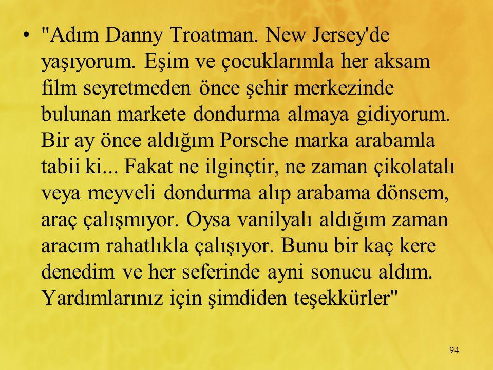 94 Adım Danny Troatman.New Jersey de yaşıyorum.