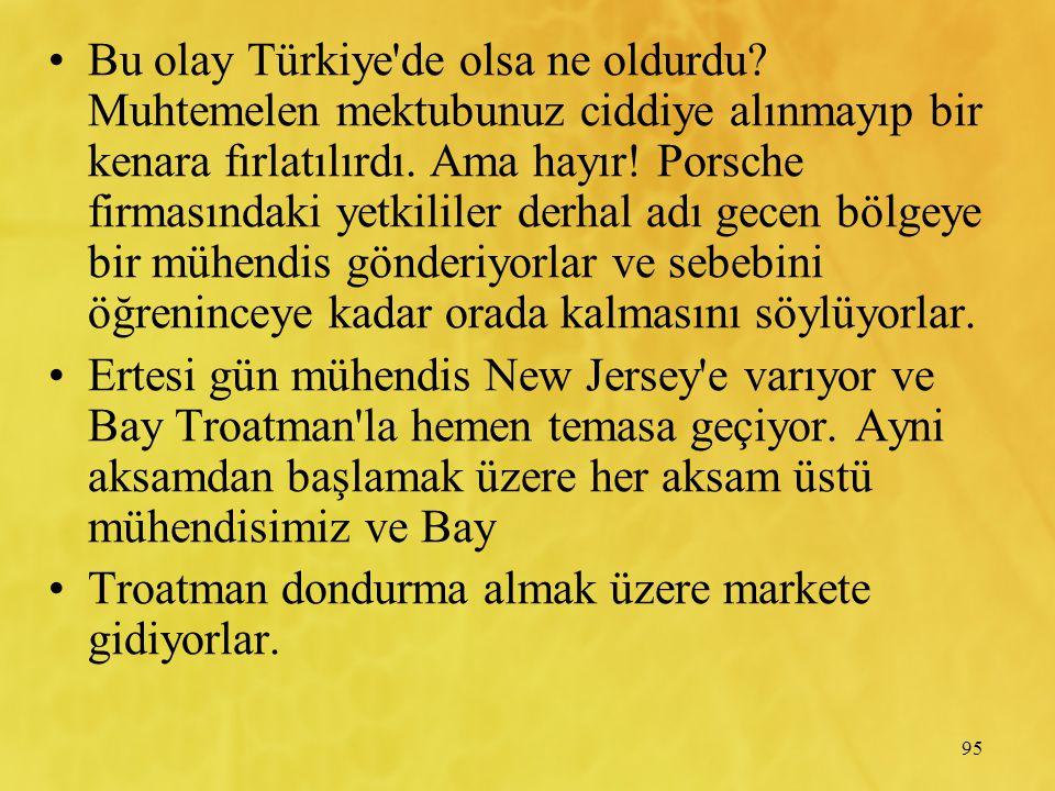 95 Bu olay Türkiye'de olsa ne oldurdu? Muhtemelen mektubunuz ciddiye alınmayıp bir kenara fırlatılırdı. Ama hayır! Porsche firmasındaki yetkililer der