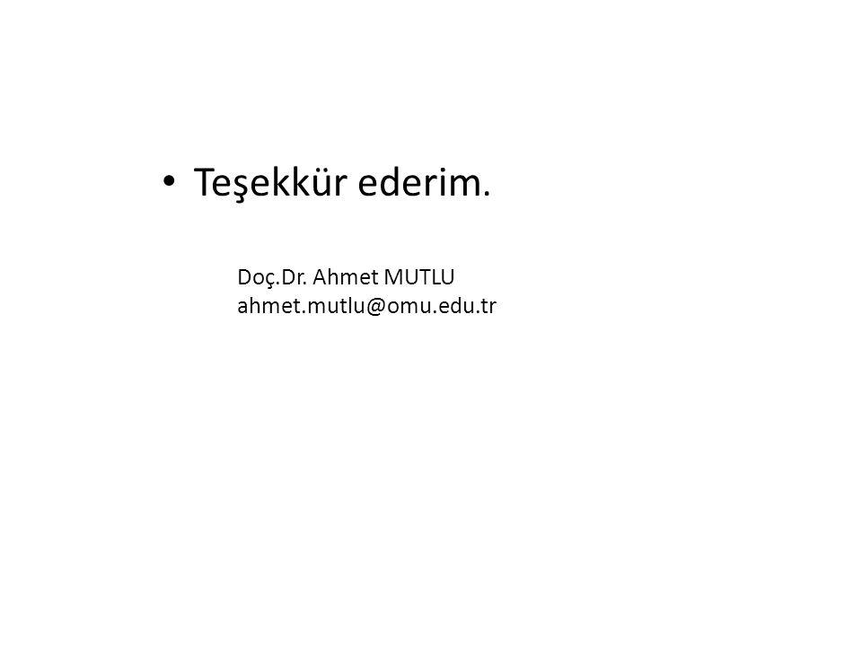 Teşekkür ederim. Doç.Dr. Ahmet MUTLU ahmet.mutlu@omu.edu.tr