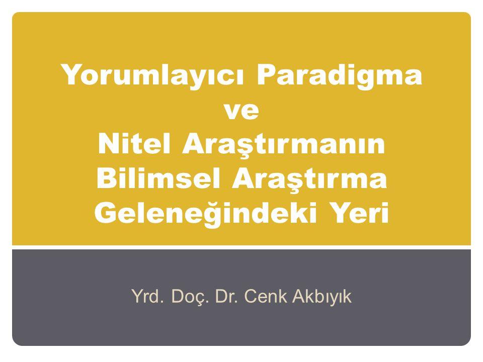 Yorumlayıcı Paradigma ve Nitel Araştırmanın Bilimsel Araştırma Geleneğindeki Yeri Yrd.