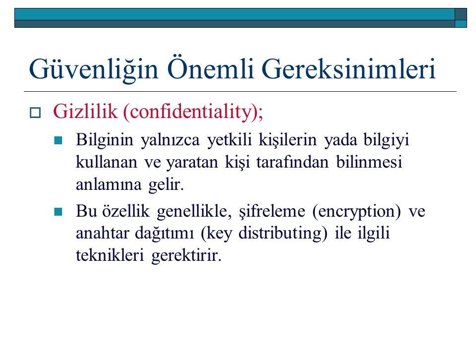 Güvenliğin Önemli Gereksinimleri  Gizlilik (confidentiality); Bilginin yalnızca yetkili kişilerin yada bilgiyi kullanan ve yaratan kişi tarafından bi