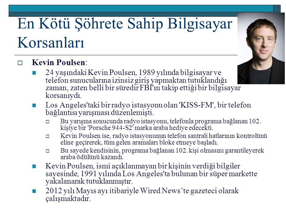 En Kötü Şöhrete Sahip Bilgisayar Korsanları  Kevin Poulsen: 24 yaşındaki Kevin Poulsen, 1989 yılında bilgisayar ve telefon sunucularına izinsiz giriş