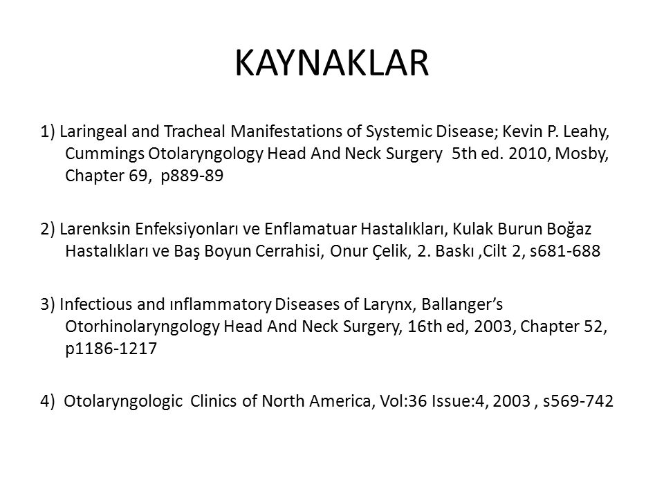 KAYNAKLAR 1) Laringeal and Tracheal Manifestations of Systemic Disease; Kevin P. Leahy, Cummings Otolaryngology Head And Neck Surgery 5th ed. 2010, Mo