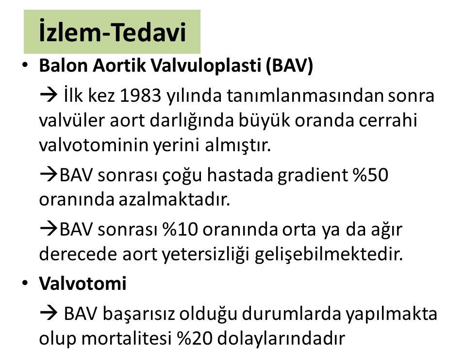 İzlem-Tedavi Balon Aortik Valvuloplasti (BAV)  İlk kez 1983 yılında tanımlanmasından sonra valvüler aort darlığında büyük oranda cerrahi valvotominin
