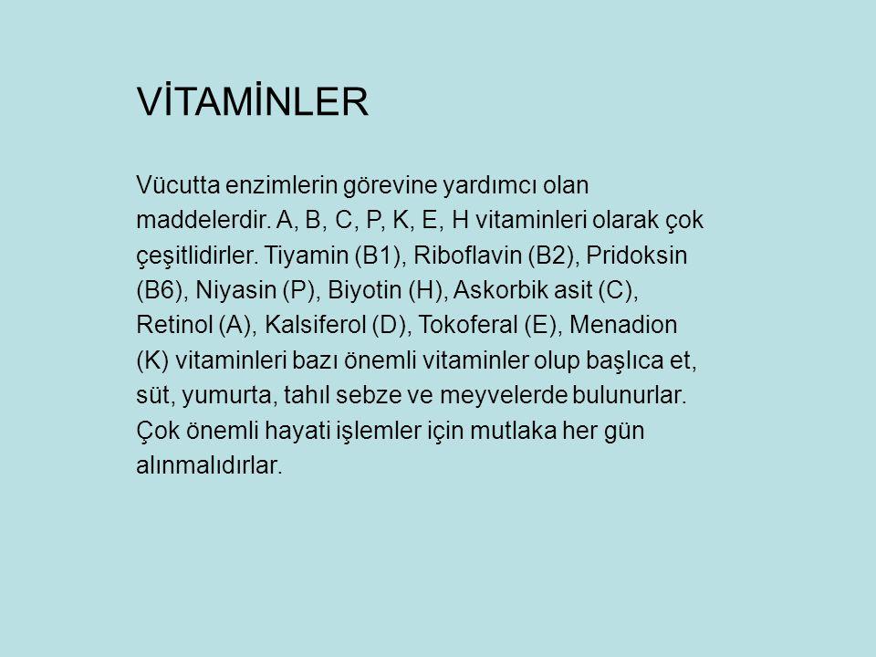 Vücutta enzimlerin görevine yardımcı olan maddelerdir. A, B, C, P, K, E, H vitaminleri olarak çok çeşitlidirler. Tiyamin (B1), Riboflavin (B2), Pridok