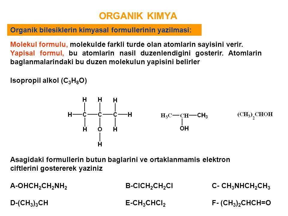 ORGANIK KIMYA Organik bilesiklerin kimyasal formullerinin yazilmasi: Molekul formulu, molekulde farkli turde olan atomlarin sayisini verir. Yapisal fo