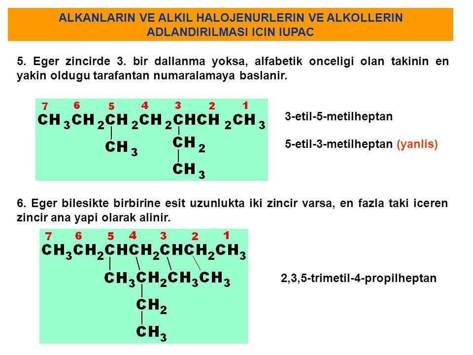 ALKANLARIN VE ALKIL HALOJENURLERIN VE ALKOLLERIN ADLANDIRILMASI ICIN IUPAC 5. Eger zincirde 3. bir dallanma yoksa, alfabetik onceligi olan takinin en