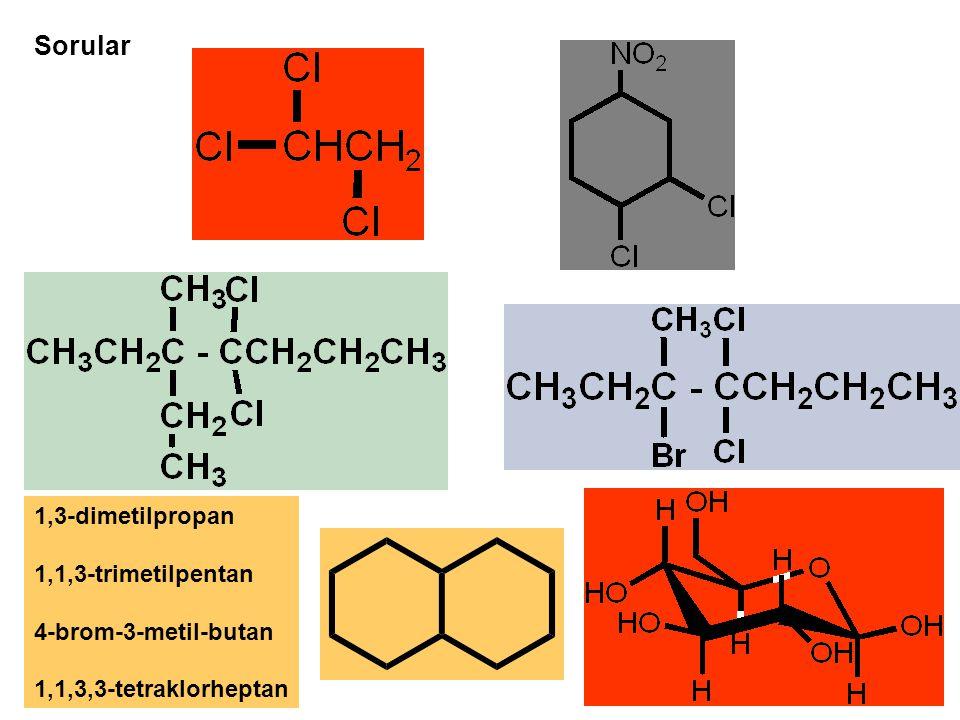 Sorular 1,3-dimetilpropan 1,1,3-trimetilpentan 4-brom-3-metil-butan 1,1,3,3-tetraklorheptan