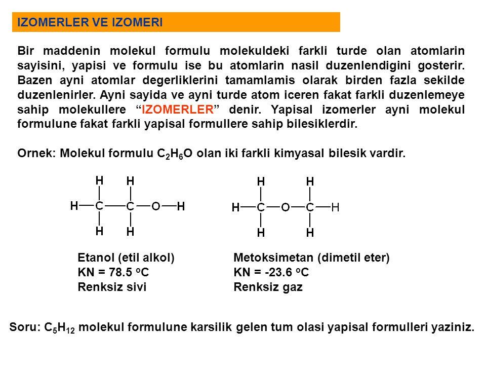 IZOMERLER VE IZOMERI Bir maddenin molekul formulu molekuldeki farkli turde olan atomlarin sayisini, yapisi ve formulu ise bu atomlarin nasil duzenlend
