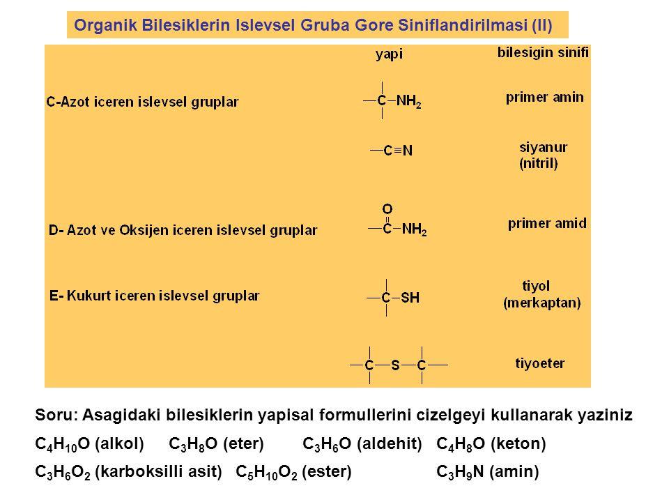 Organik Bilesiklerin Islevsel Gruba Gore Siniflandirilmasi (II) Soru: Asagidaki bilesiklerin yapisal formullerini cizelgeyi kullanarak yaziniz C 4 H 1