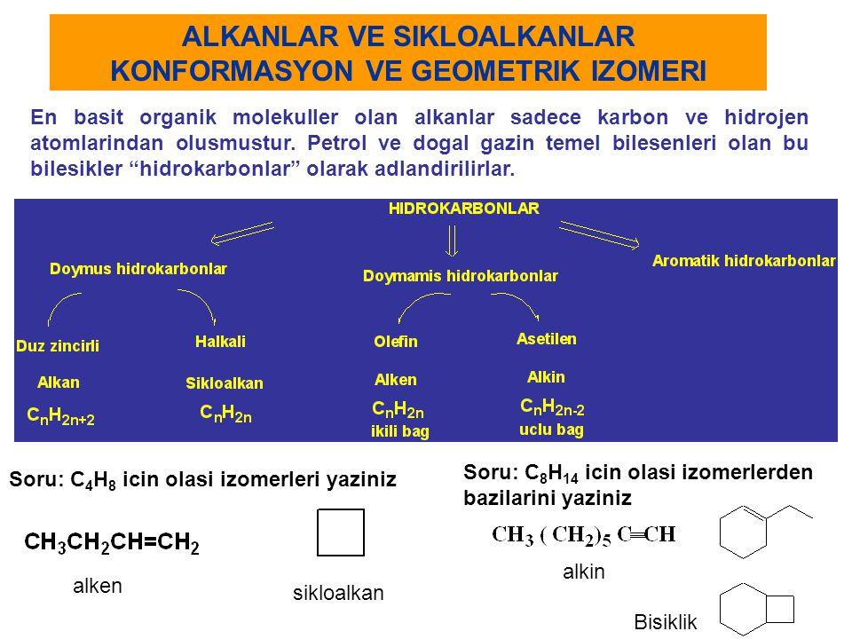 ALKANLAR VE SIKLOALKANLAR KONFORMASYON VE GEOMETRIK IZOMERI En basit organik molekuller olan alkanlar sadece karbon ve hidrojen atomlarindan olusmustu