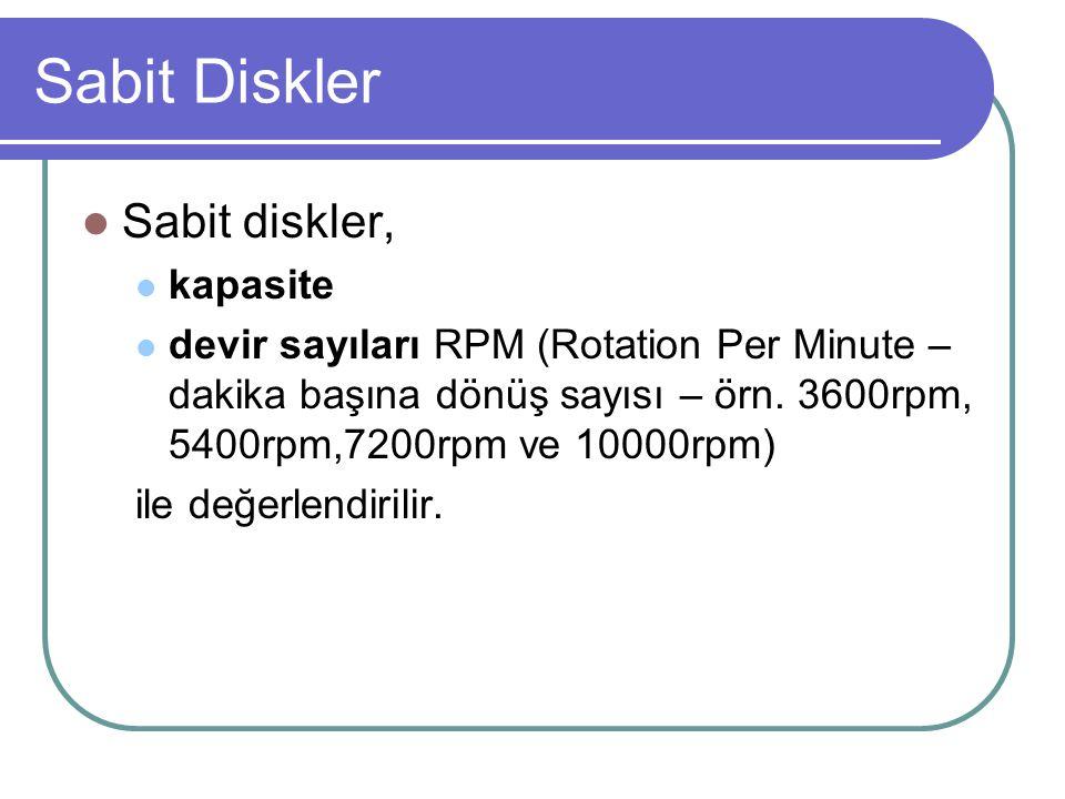 Sabit Diskler Sabit diskler, kapasite devir sayıları RPM (Rotation Per Minute – dakika başına dönüş sayısı – örn.