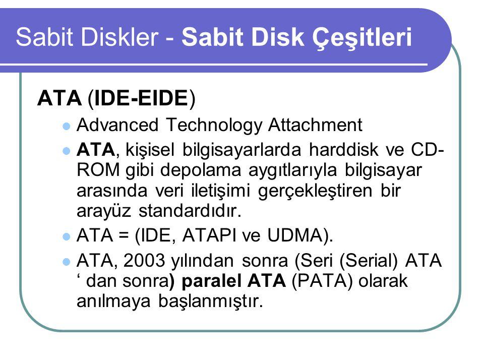 Sabit Diskler - Sabit Disk Çeşitleri ATA (IDE-EIDE) Advanced Technology Attachment ATA, kişisel bilgisayarlarda harddisk ve CD- ROM gibi depolama aygıtlarıyla bilgisayar arasında veri iletişimi gerçekleştiren bir arayüz standardıdır.