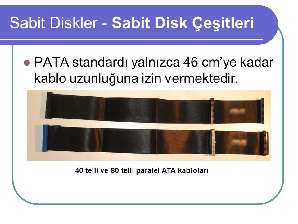 Sabit Diskler - Sabit Disk Çeşitleri PATA standardı yalnızca 46 cm'ye kadar kablo uzunluğuna izin vermektedir.